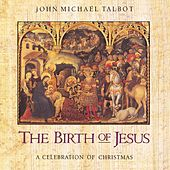 The Birth of Jesus: A Celebration of Christmas by John Michael Talbot