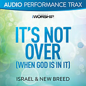 It's Not Over (When God Is In It) de Israel & New Breed