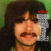 Wishing Good Things for the World by Wheat