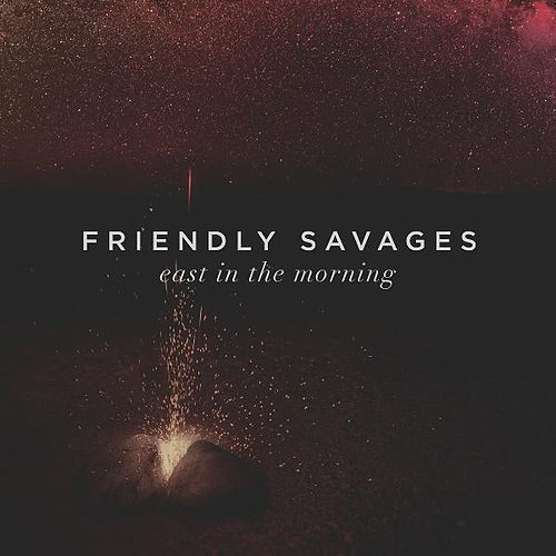 East in the Morning by Friendly Savages