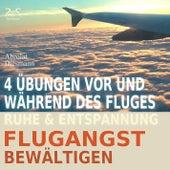 Flugangst bewältigen - 4 Übungen vor und während des Fluges - Ruhe & Entspannung von Torsten Abrolat