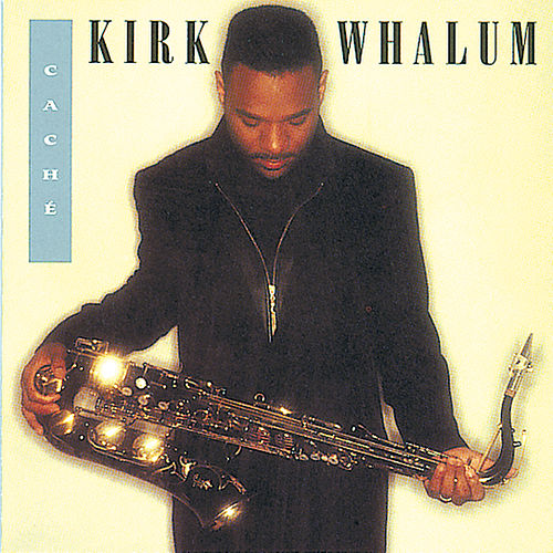 Cache by Kirk Whalum