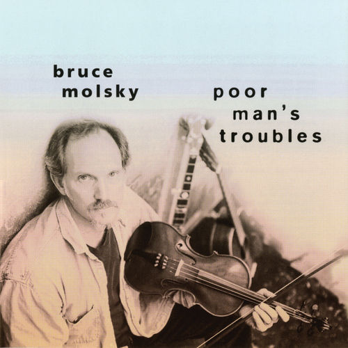 Poor Man's Troubles by Bruce Molsky