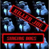 Killer Joe (Dogs) by Singing Dogs