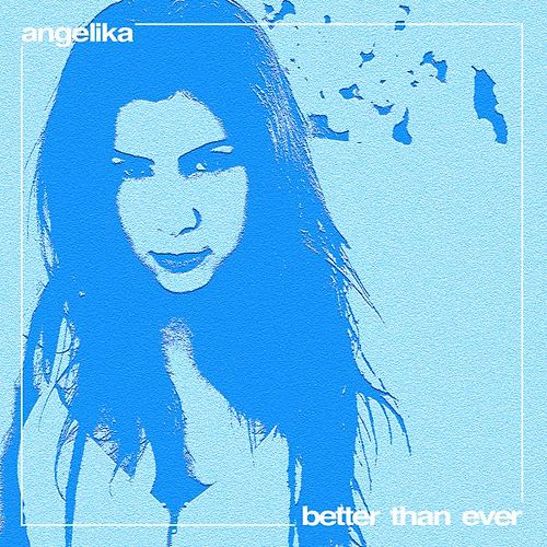 Better Than Ever by Angelika