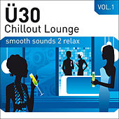 Ü30 Chillout Lounge Vol.1 by Various Artists