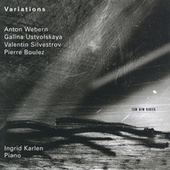 Webern, Silvestrov, Boulez:Variations de Ingrid Karlen