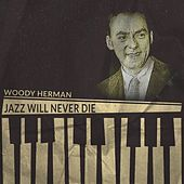 Jazz Will Never Die de Woody Herman