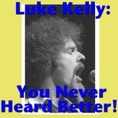 Luke Kelly: You Never Heard Better! by Luke Kelly