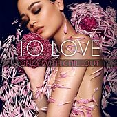 To Love Only With Chillout de Various Artists
