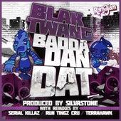 Badda Dan Dat von Blak Twang