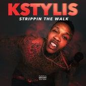 Strippin The Walk - Single by Kstylis