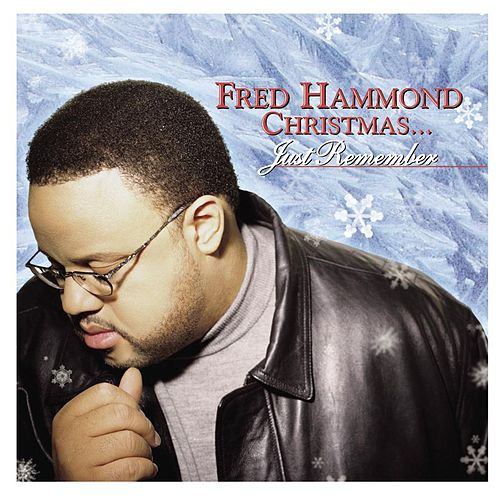 Fred Hammond Christmas... Just Remember by Fred Hammond