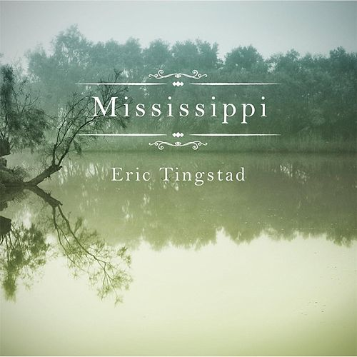 Mississippi by Eric Tingstad