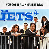 You Got It All / Make It Real von The Jets