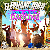 When We Say Dancing - Single von Elephant Man