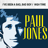 I've Been a Bad, Bad Boy / High Time by Paul Jones