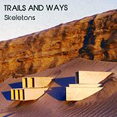 Skeletons - Single by Trails and Ways