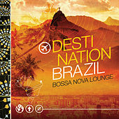 Destination Bazil - Bossa Nova Lounge by Various Artists