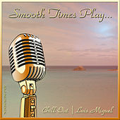 Smooth Times Play Luis Miguel Chill Out by Smooth Times