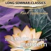 Das Leben erfolgreich meistern - Long-Seminar-Classics by Kurt Tepperwein