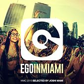 Ego in Miami selected by Joshi Mami (WMC 2015 Edition) di Various Artists