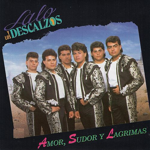 Amor Sudor Y Lagrimas by Lalo Y Los Descalzos