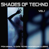 Shades of Techno , Vol. 1 - From Minimal to Dark Techno Underground Clubbing von Various Artists