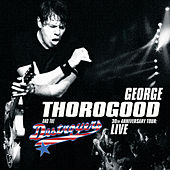 30th Anniversary Tour: Live by George Thorogood