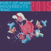 Port of Miami Housebeats WMC 2015 von Various Artists