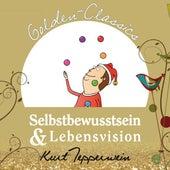 Selbstbewusstsein und Lebensvision - Golden Classics by Kurt Tepperwein
