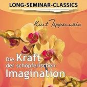 Long-Seminar-Classics - Die Kraft der schöpferischen Imagination by Kurt Tepperwein
