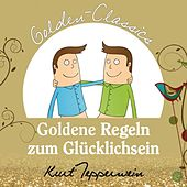 Goldene Regeln zum Glücklichsein - Golden Classics by Kurt Tepperwein