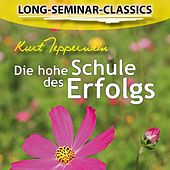 Long-Seminar-Classics - Die hohe Schule des Erfolgs by Kurt Tepperwein