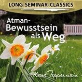 Long-Seminar-Classics - Atman-Bewusstsein als Weg by Kurt Tepperwein