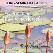 Long-Seminar-Classics - Erwecke Deine Geisteskraft by Kurt Tepperwein