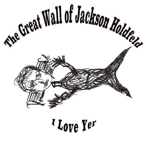 I Love Yer von The Great Wall of Jackson Holdfeld
