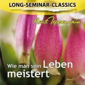 Long-Seminar-Classics - Wie man sein Leben meistert by Kurt Tepperwein