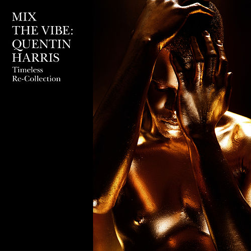 Mix The Vibe: Quentin Harris - Timeless Re-Collection by Quentin Harris