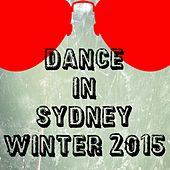 Dance in Sydney Winter 2015 (50 Essential Top Hits EDM for Your Party) by Various Artists