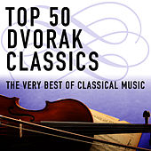 Top 50 Dvorák Classics - The Very Best of Classical Music by Various Artists