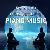The World's Most Relaxing Piano Music - Relaxing Instrumental Meditation Songs and Relaxation with Romantic Spa Massage Music by Relaxing Piano Masters
