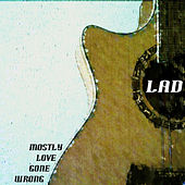 Mostly Love Gone Wrong by L.A.D.