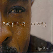 Baby I Love Your Way Single by Billy Lofton