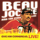 Give Him Cornbread, Live! by Beau Jocque & the Zydeco Hi-Rollers