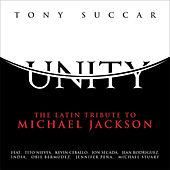 Unity: The Latin Tribute To Michael Jackson by Tony Succar
