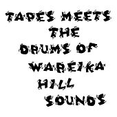Tapes Meets the Drums of Wareika Hill Sounds by Tapes