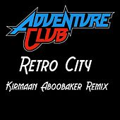 Retro City (Kirmaan Aboobaker Remix) von Adventure Club