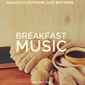 Breakfast Music, Vol. 1 (Smooth Electronic Jazz Rhythms) by Various Artists