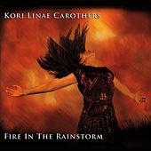 Fire in the Rainstorm by Kori Linae Carothers